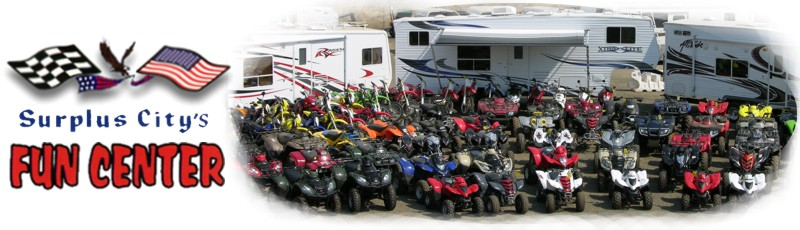 Surplus City's Fun Center - Northern California for motorcycles, street bikes, ATVs, dirt bikes, utility vehicles, horse, cargo utility, auto and gooseneck trailers, RV Toy Haulers, and Tractors